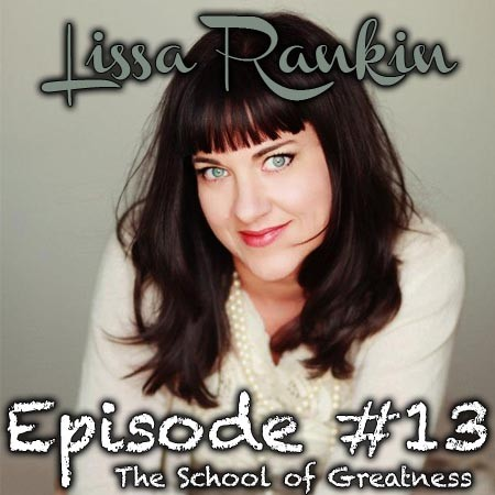 Lissa Rankin on the School of Greatness with Lewis Howes
