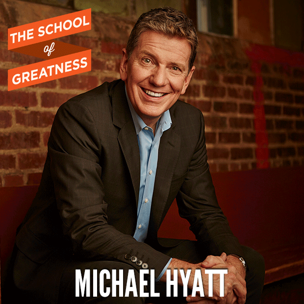Michael Hyatt on The School of Greatness
